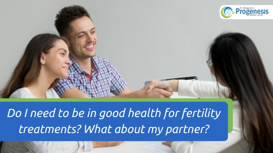 Do I need to be in good health for fertility treatments_ What about my partner_