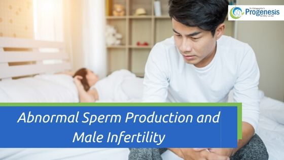 Abnormal Sperm Production and Male Infertility